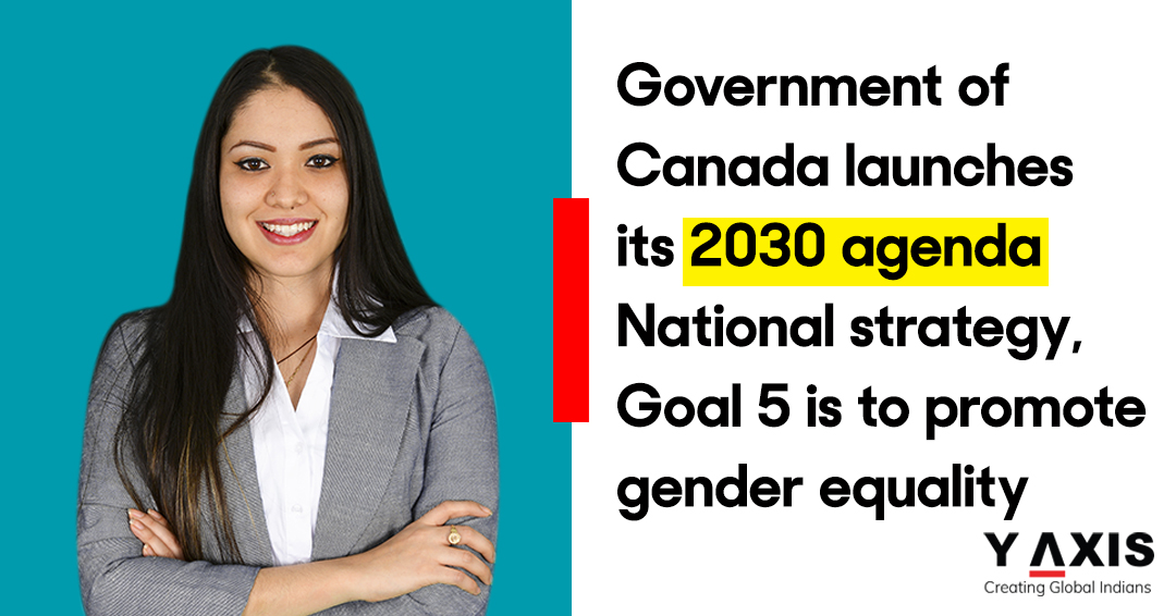 Government of Canada launches its 2030 agenda National strategy, Goal 5 is to promote gender equality