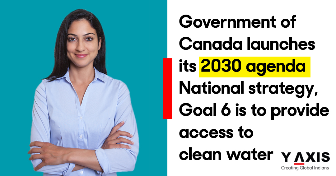 Government of Canada launches its 2030 agenda National strategy, Goal 6 is to provide access to clean water